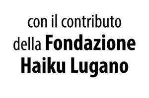 con il contributo della Fondazione Haiku Lugano